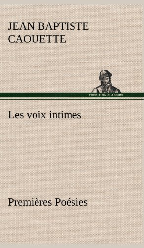 Les Voix Intimes Premi Res Po Sies (French Edition): Caouette, J. B.