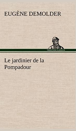 Le Jardinier de La Pompadour (French Edition): Demolder, Eug Ne