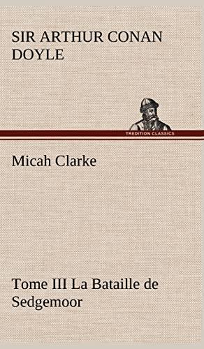 Micah Clarke - Tome III La Bataille de Sedgemoor: Arthur Conan Doyle
