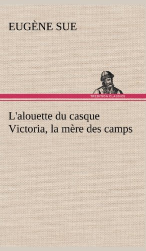 L'Alouette Du Casque Victoria, La M Re Des Camps (French Edition): Sue, Eug Ne