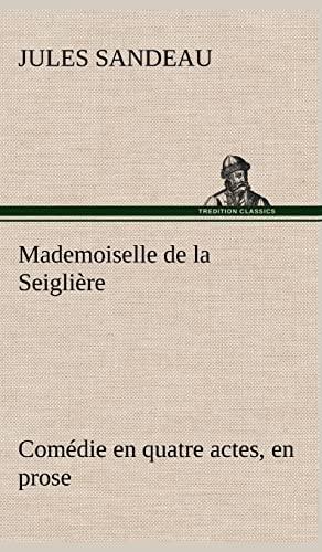 Mademoiselle de La Seigli Re Com Die En Quatre Actes, En Prose: Jules Sandeau