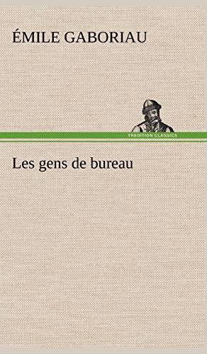 Les Gens de Bureau (French Edition): Gaboriau, Emile