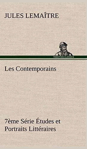 Les Contemporains, 7 Me S Rie Tudes Et Portraits Litt Raires (French Edition): Lemaitre, Jules