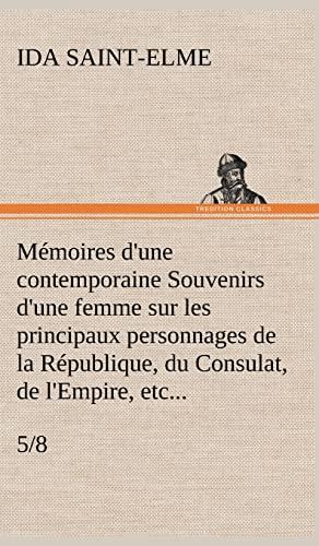 Memoires D'Une Contemporaine (5/8) Souvenirs D'Une Femme Sur Les Principaux ...