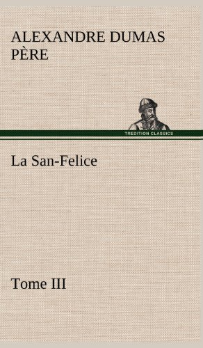 La San-Felice, Tome III (French Edition): Dumas P. Re, Alexandre