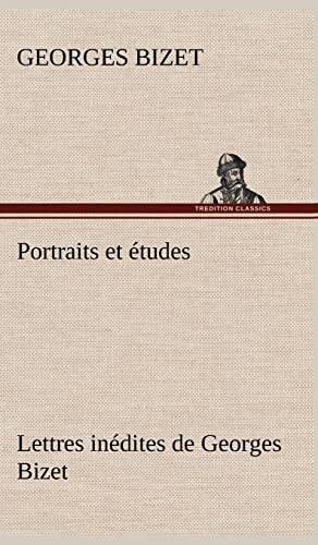 Portraits Et Etudes Lettres Inedites de Georges Bizet: Georges Bizet