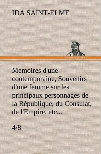 Memoires D'Une Contemporaine, (4/8) Souvenirs D'Une Femme Sur Les Principaux ...