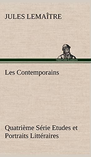 Les Contemporains, Quatri Me S Rie Etudes Et Portraits Litt Raires (French Edition): Lemaitre, ...