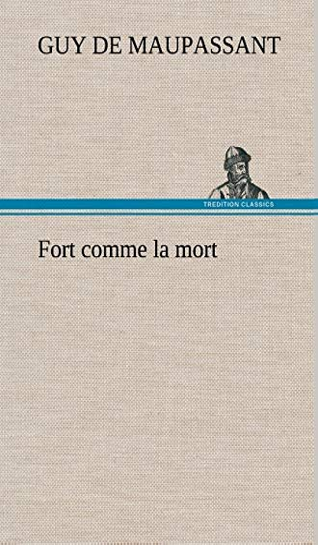 Fort Comme La Mort: Guy de Maupassant