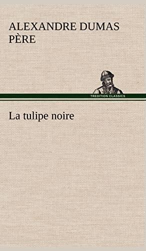 La Tulipe Noire (French Edition): Dumas P. Re, Alexandre