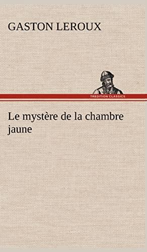 Le Myst Re de La Chambre Jaune (French Edition): LeRoux, Gaston