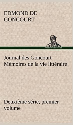 Journal Des Goncourt (Deuxi Me S Rie, Premier Volume) M Moires de La Vie Litt Raire: Edmond De ...