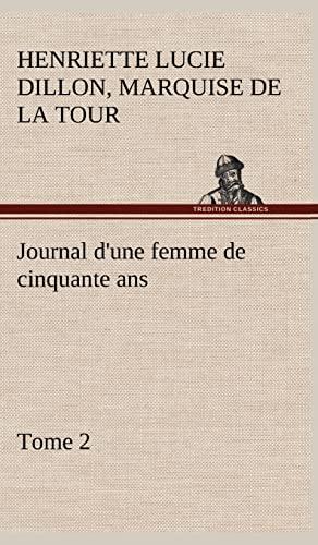 Journal D'Une Femme de Cinquante ANS, Tome 2 (French Edition): La Tour Du Pin Gouvernet, ...