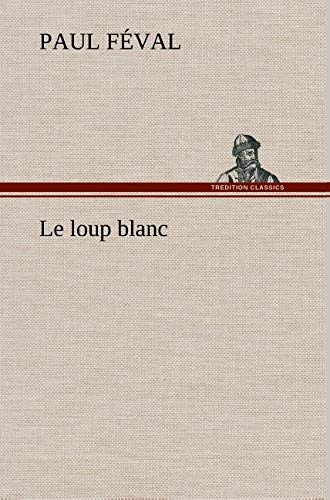 Le Loup Blanc (French Edition): Feval, Paul