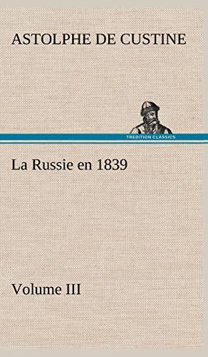 La Russie en 1839, Volume III (French Edition): Marquis de Astolphe Custine