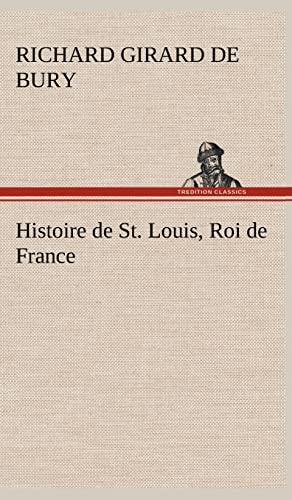 Histoire de St. Louis, Roi de France (French Edition): Bury, Richard Girard De
