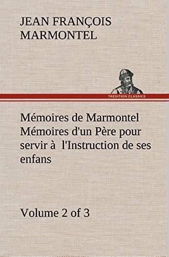 M Moires de Marmontel (Volume 2 of 3) M Moires D'Un P Re Pour Servir L'Instruction de Ses...