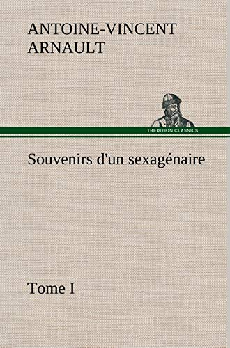 Souvenirs D'Un Sexag Naire, Tome I (French Edition): Arnault, A. -V (Antoine-Vincent)