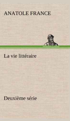 La Vie Litt Raire Deuxi Me S Rie (French Edition) (384914352X) by France, Anatole