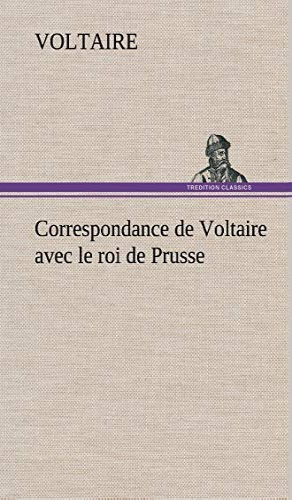 Correspondance de Voltaire Avec Le Roi de Prusse (French Edition): Voltaire