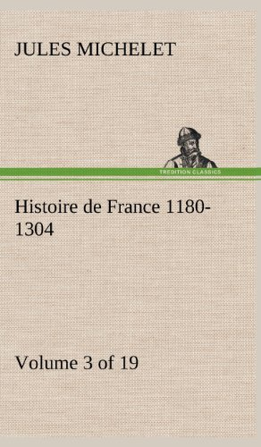 Histoire de France 1180-1304 (Volume 3 of 19) (French Edition): Michelet, Jules