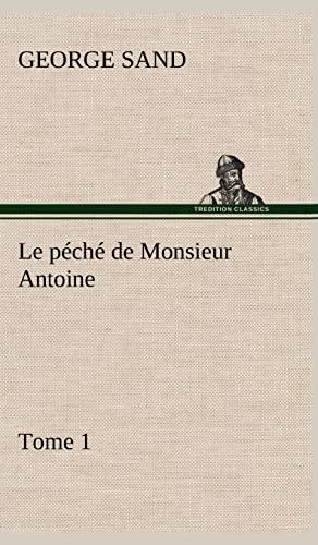 Le P Ch de Monsieur Antoine, Tome 1 (French Edition): Sand, George