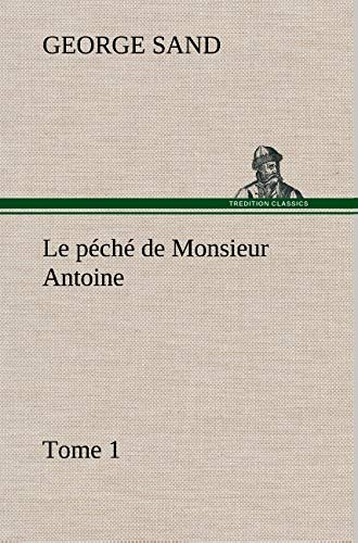 Le P Ch de Monsieur Antoine, Tome 1 (French Edition): Sand, George