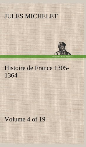 Histoire de France 1305-1364 (Volume 4 of 19) (French Edition): Michelet, Jules