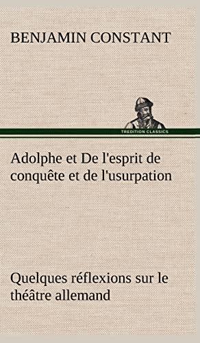 Adolphe et De l'esprit de conquête et de l'usurpation Quelques réflexions ...