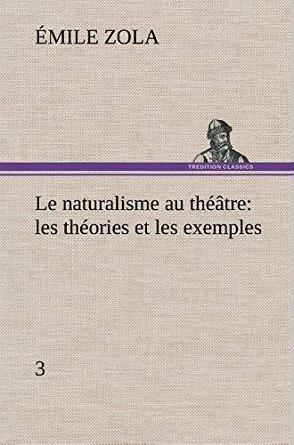 Le Naturalisme Au Th Tre: Les Th Ories Et Les Exemples3 (French Edition): Zola, Emile