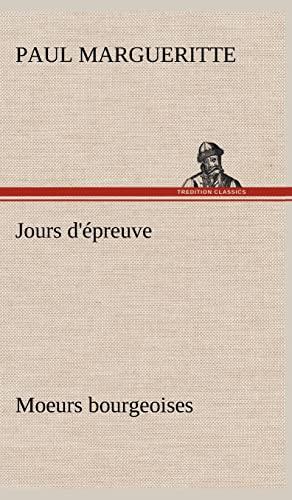 Jours D' Preuve Moeurs Bourgeoises (French Edition): Margueritte, Paul