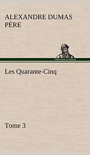 Les Quarante-Cinq - Tome 3 (French Edition): Dumas P. Re, Alexandre