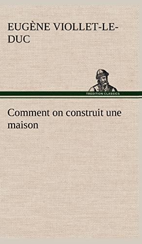 Comment on Construit Une Maison (French Edition): Viollet-Le-Duc, Eugene Emmanuel
