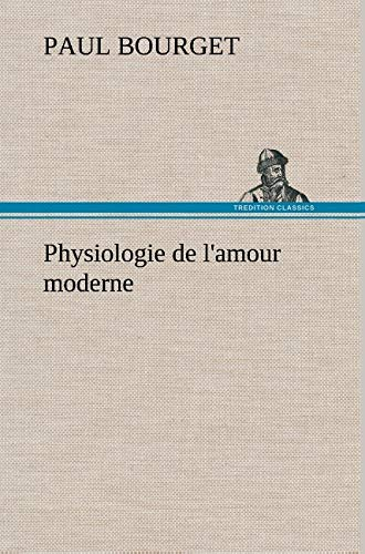 Physiologie de L'Amour Moderne (French Edition): Bourget, Paul