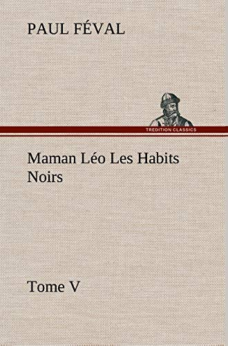Maman Léo Les Habits Noirs Tome V (French Edition): Paul FÃ val