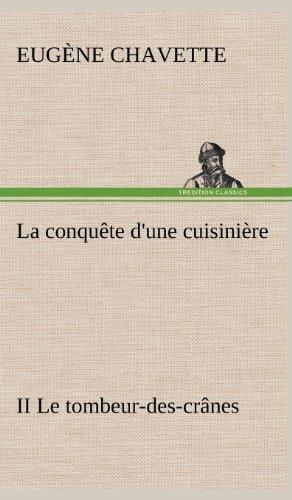 La Conqu Te D'Une Cuisini Re II Le Tombeur-Des-Cr Nes (French Edition): Chavette, Eug Ne