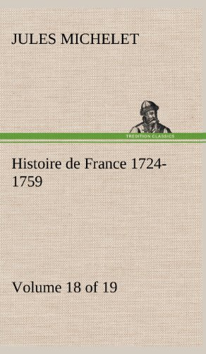 Histoire de France 1724-1759 Volume 18 (of 19) (French Edition): Michelet, Jules