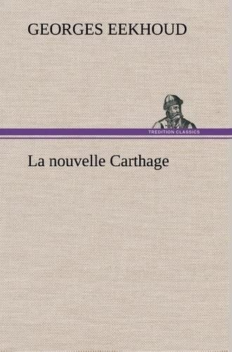 La Nouvelle Carthage (French Edition): Eekhoud, Georges