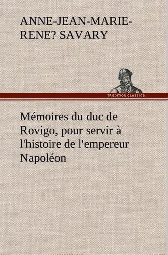 M Moires Du Duc de Rovigo, Pour Servir L'Histoire de L'Empereur Napol on (French Edition)...