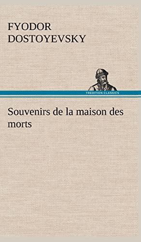 Souvenirs de La Maison Des Morts (French Edition): Dostoyevsky, Fyodor