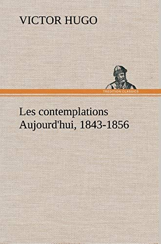 Les Contemplations Aujourd'hui, 1843-1856 (French Edition): Hugo, Victor
