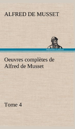 Oeuvres Completes de Alfred de Musset - Tome 4 (French Edition): Musset, Alfred De