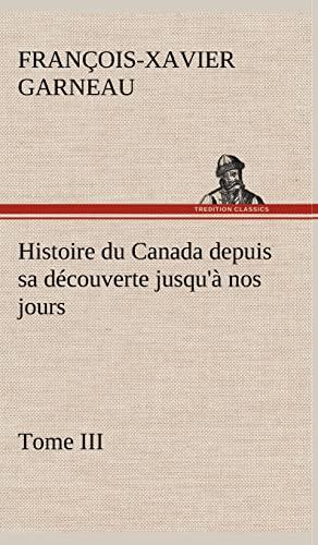 Histoire Du Canada Depuis Sa Decouverte Jusqu'a: F -X (Francois-Xavier)