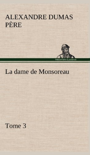 La Dame de Monsoreau - Tome 3. (French Edition): Dumas P. Re, Alexandre