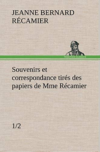 Souvenirs Et Correspondance Tires Des Papiers de Mme Recamier (1/2) (French Edition): R. ...