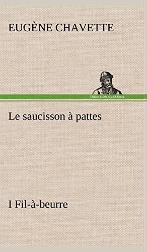 Le Saucisson Pattes I Fil- -Beurre (French Edition): Eug Ne Chavette