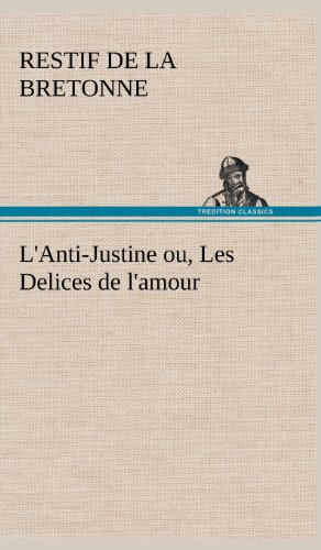 L'Anti-Justine ou, Les Delices de l'amour (French Edition): Restif de La Bretonne