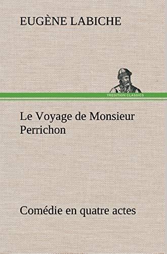 Le Voyage de Monsieur Perrichon Com Die En Quatre Actes (French Edition) (3849145360) by Labiche, Eugene