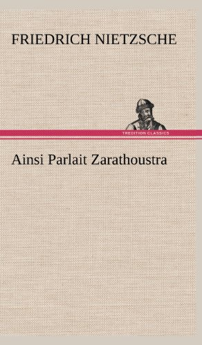 Ainsi Parlait Zarathoustra (French Edition) (3849145417) by Nietzsche, Friedrich Wilhelm
