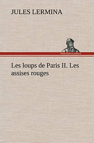 Les Loups de Paris II. Les Assises Rouges (French Edition): Lermina, Jules